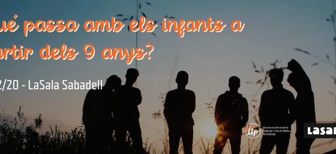 Trobada: Què passa amb els infants a partir dels 9 anys? - 27/2/20 - LaSala Sabadell