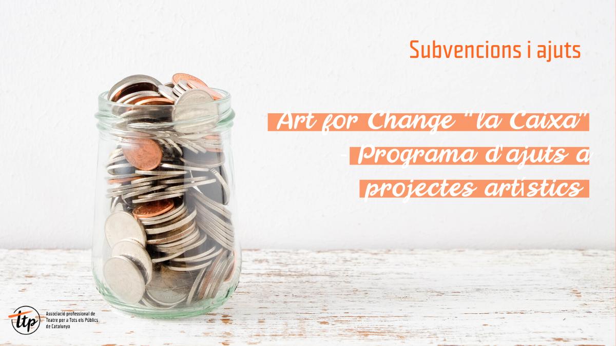 """Art for Change """"la Caixa"""" – Programa d'ajuts a projectes artístics"""