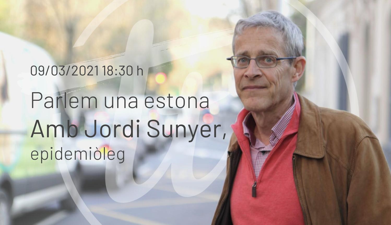 PARLEM UNA ESTONA amb l'epidemiòleg Jordi Sunyer